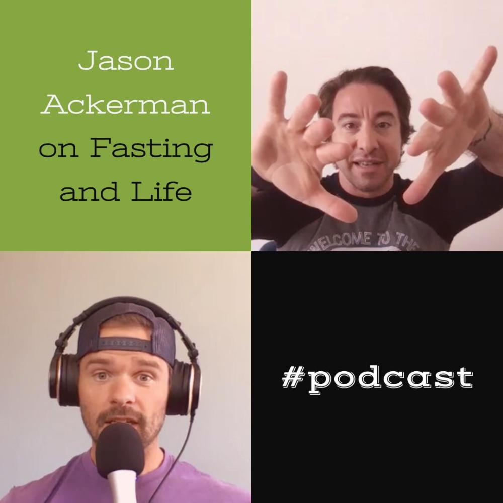 Jason Ackerman on Fasting and Life – Ep. 259