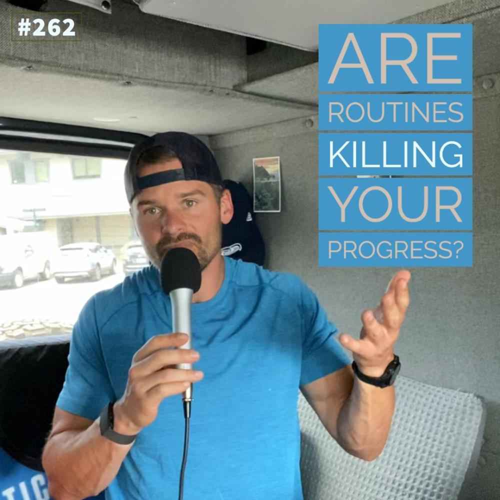 Are routines killing your progress? – Ep. 262
