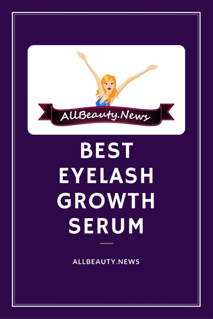 259631d0506 Best Eyelash Growth Serum Reviews 2017: Top 10 Compared