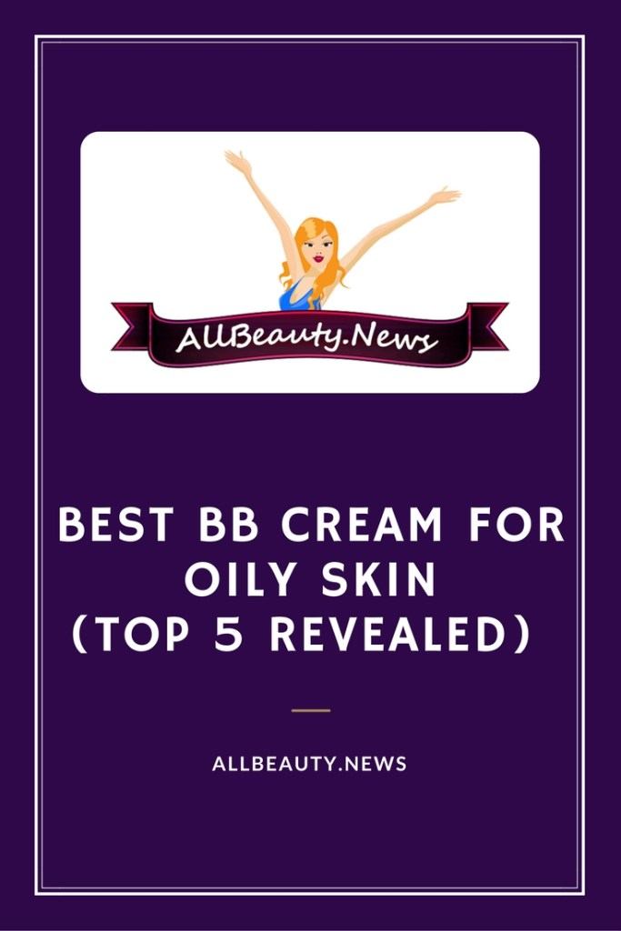 Best BB Cream For Oily Skin (Top 5 Revealed)