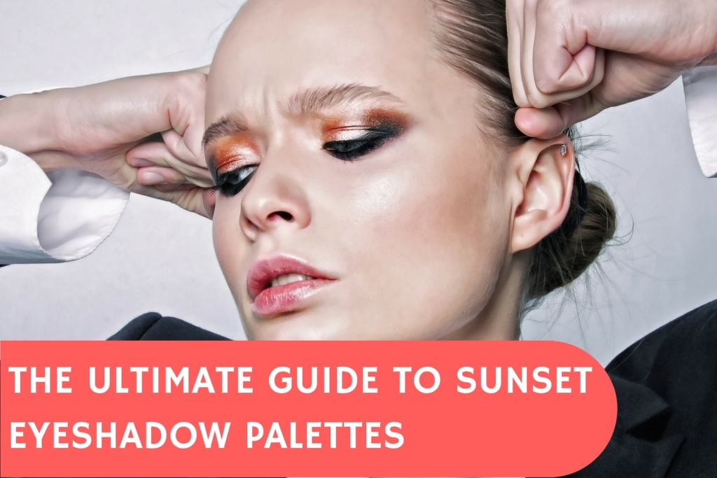 Woman using sunset eyeshadow for stunning look.