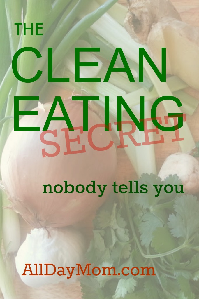 The Clean Eating Secret Nobody Tells You at All Day Mom