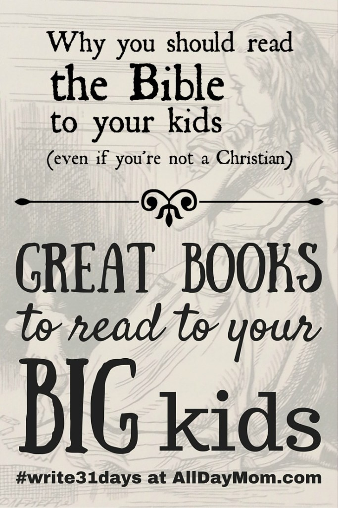 Find out why you should read the Bible to your kids at All Day Mom! Great Books to Read to Your BIG Kids #write31days