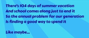 104 days of summer vacation! 104 days of free and cheap summer fun for tweens and teens! Summer journal: I know what we're gonna do today! Phineas and Ferb song lyrics