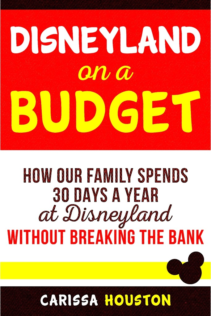 Free Book! Disneyland on a Budget: How Our Family Spends 30 Days a Year at Disneyland Without Breaking the Bank!