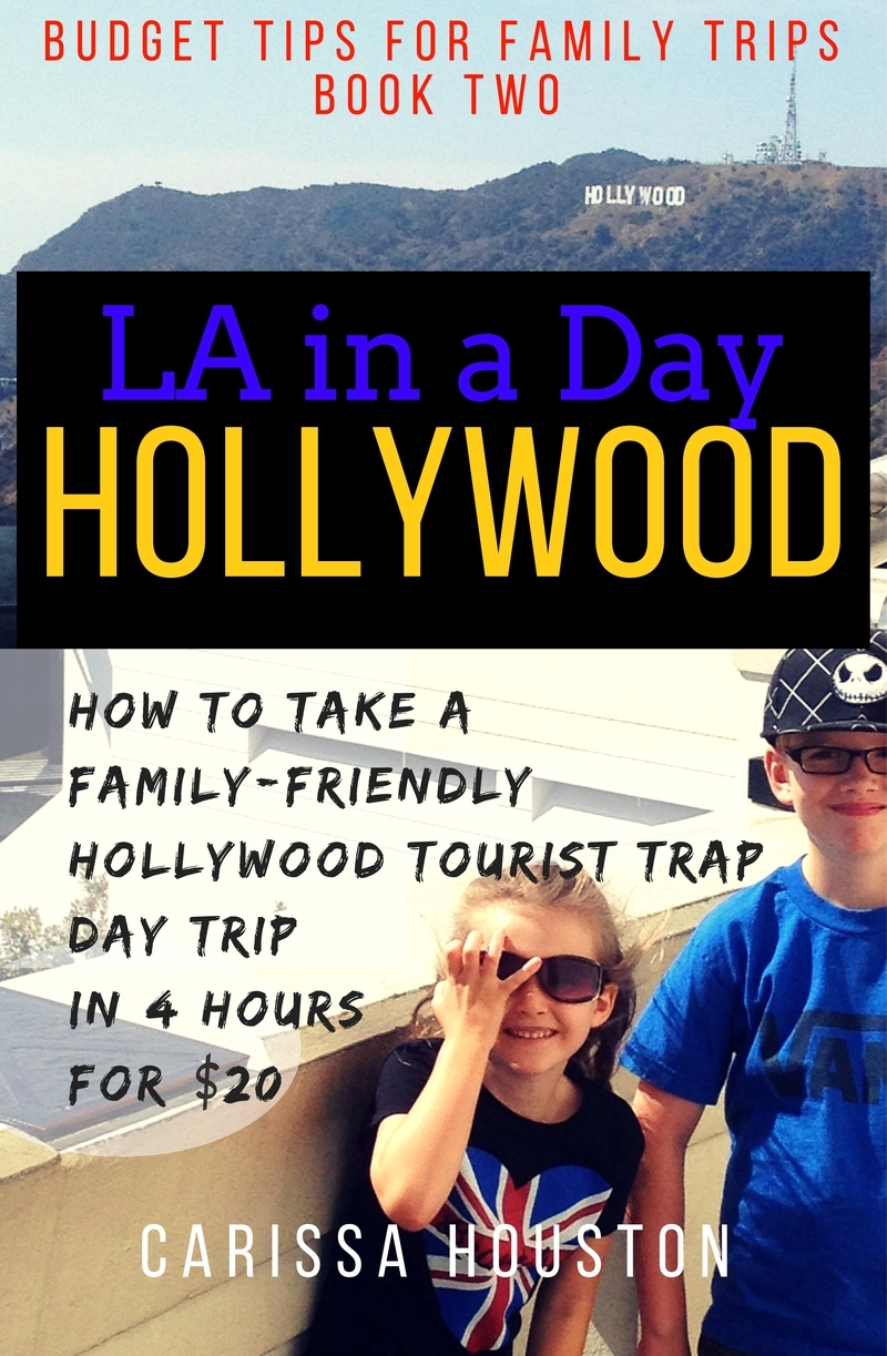 New Budget Tips for Family Trips book! L.A. in a Day: Hollywood! How to take a family-friendly Hollywood tourist trap day trip in 4 hours for $20!