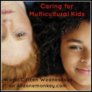 Caring for Multicultural Kids - World Citizen Wednesdays on Alldonemonkey.com