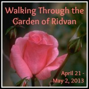 Walking Through the Garden of Ridvan 2013