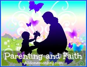 Parenting and Faith on Alldonemonkey.com