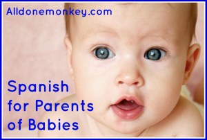 Spanish for Parents of Babies - Alldonemonkey.com
