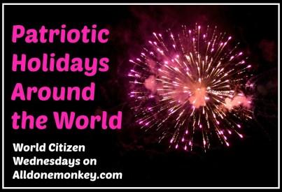 Patriotic Holidays Around the World - World Citizen Wednesdays on Alldonemonkey.com