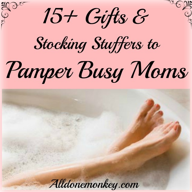 15+ Gifts and Stocking Stuffers to Pamper Busy Moms - Alldonemonkey.com