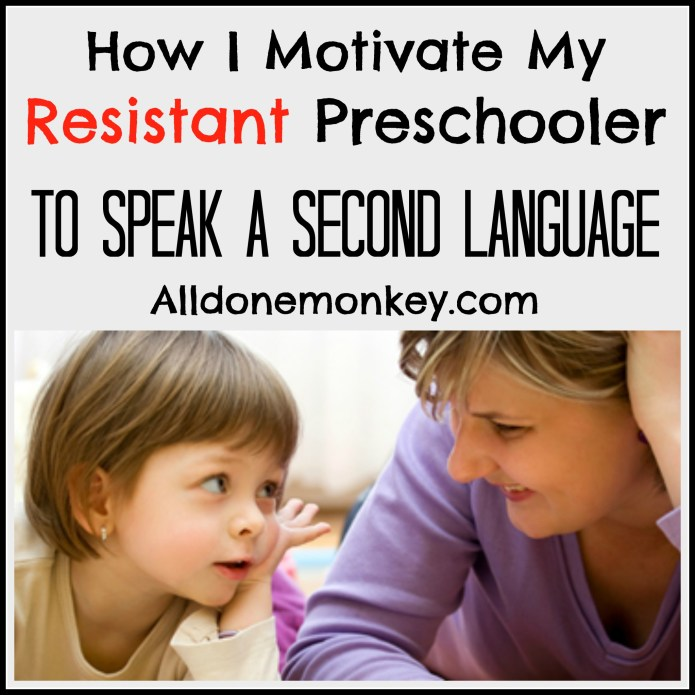 How I Motivate My Resistant Preschooler to Speak a Second Language - Alldonemonkey on What to Expect