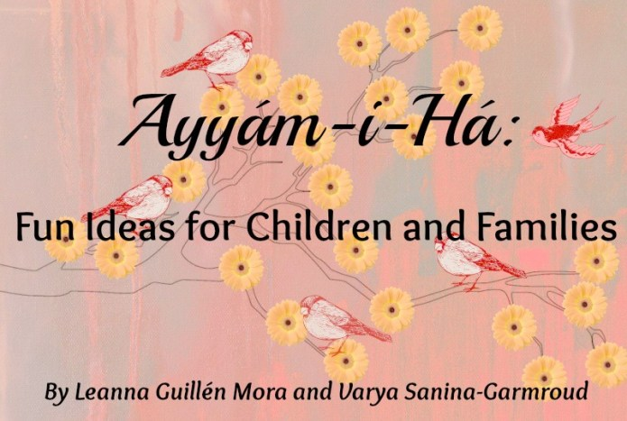 Ayyam-i-Ha: Fun Ideas for Children and Families by Leanna Guillen Mora and Varya Sanina-Garmroud