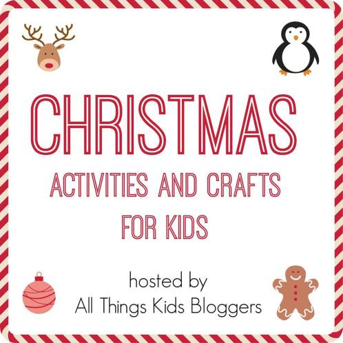 Christmas Activities and Crafts for Kids hosted by All Things Kids Bloggers