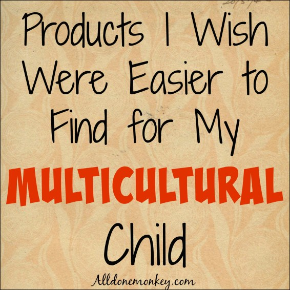 Products I Wish Were Easier to Find for My Multicultural Child | Alldonemonkey.com