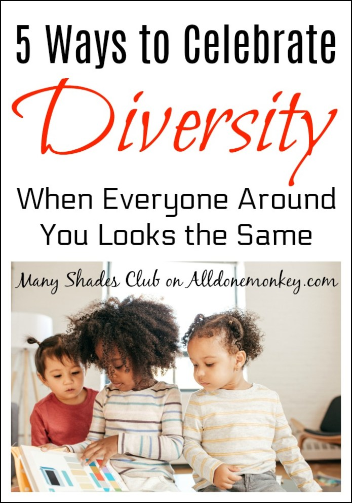 5 Ways to Celebrate Diversity When Everyone Around You Looks the Same | Alldonemonkey.com