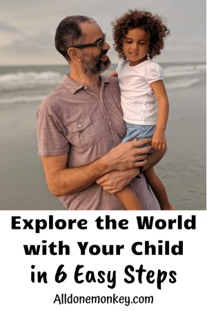 Explore the World with Your Child in 6 Easy Steps