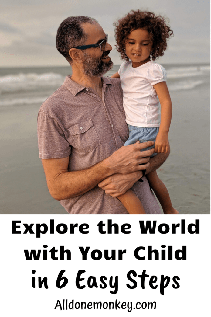 Explore the World with Your Child in 6 Easy Steps | Alldonemonkey.com