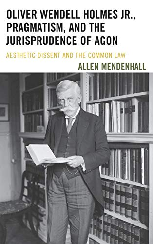 Oliver Wendell Holmes Jr., Pragmatism, and the Jurisprudence of Agon