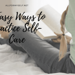 10 easy - 10 of the Easiest Ways to Practice Self-Care