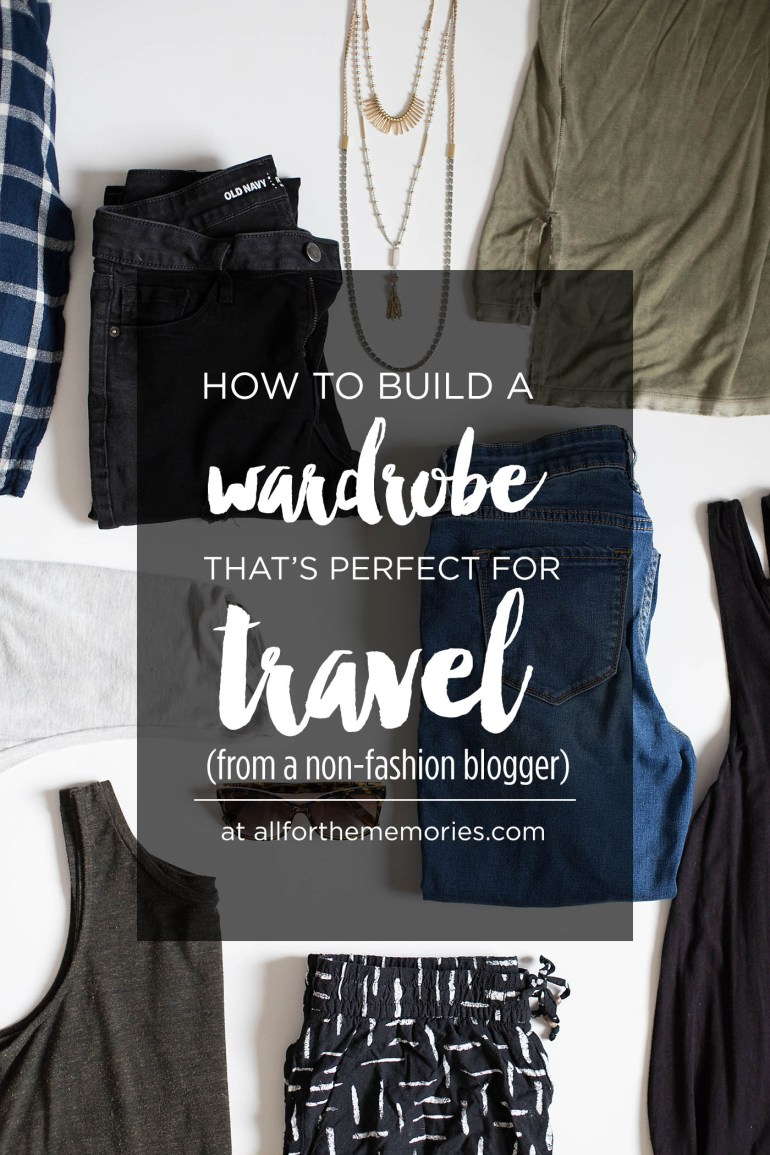 How to build a wardrobe that's perfect for real life AND for travel from a non-fashion blogger