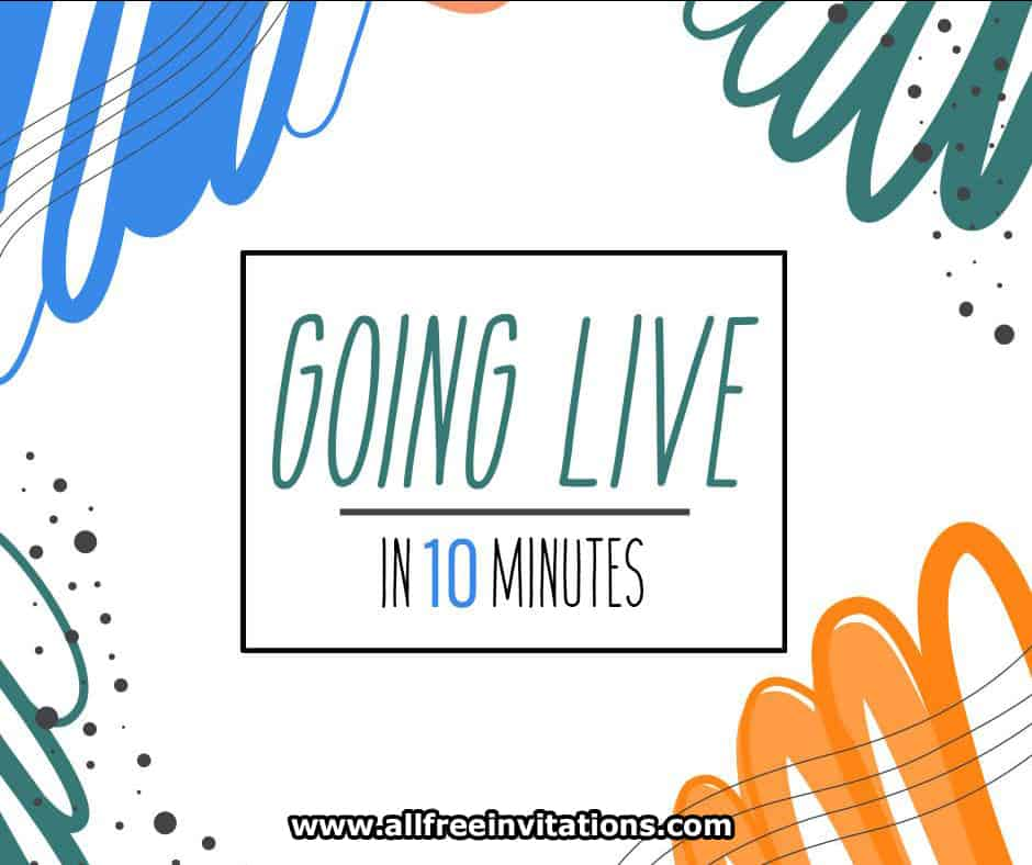 going live in 10 minute warning - all free invitations - free social media graphics