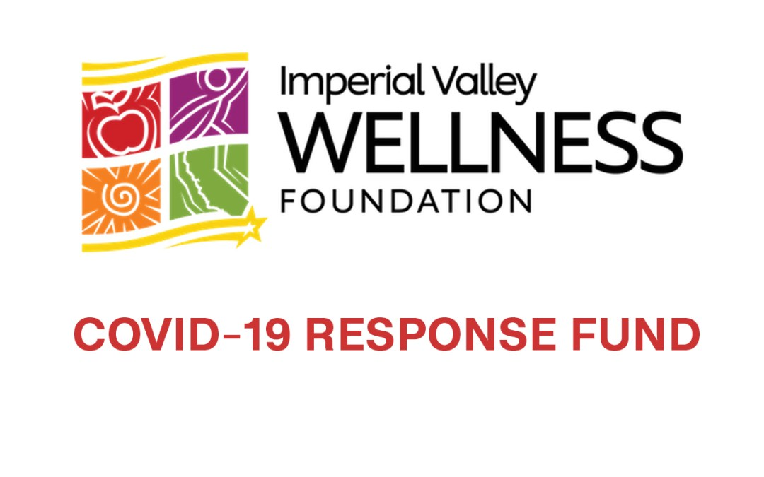 Imperial Valley Wellness Foundation: COVID-19 Response Fund Now Open
