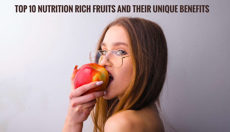 Top 10 Nutrition Rich Fruits And Their Unique Benefits