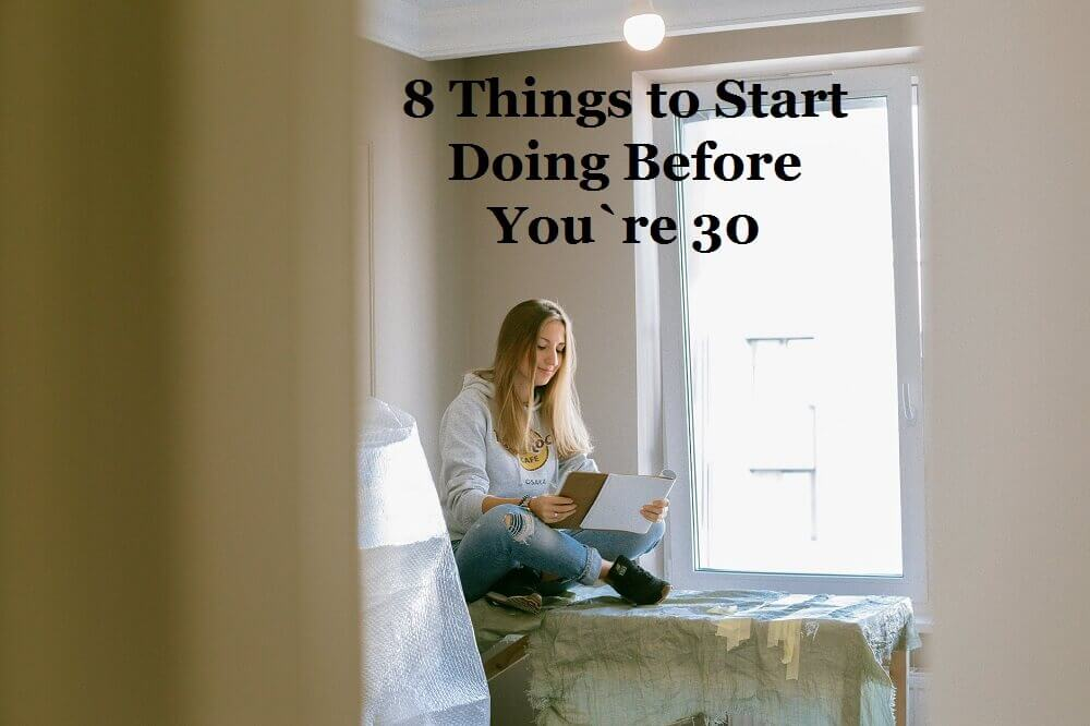 8 Things to start doing before you`re 30