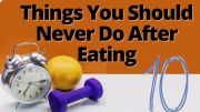 #10 Things You Should Never Do After Eating a Meal