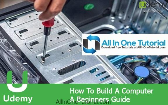 How To Build A Computer A Beginners Guide (Udemy) Free Download