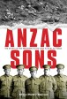 Anzac Sons - the compelling true story of the Marlow brothers, compiled from a collection of over 500 letters sent from the Western Front.