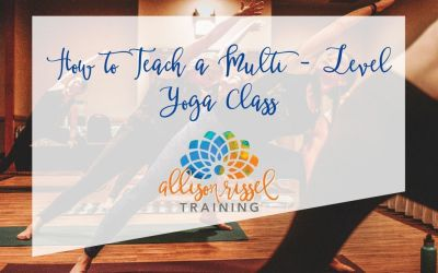 Teach a Multi-Level Yoga Class: 6 Tips You Need to Learn Today
