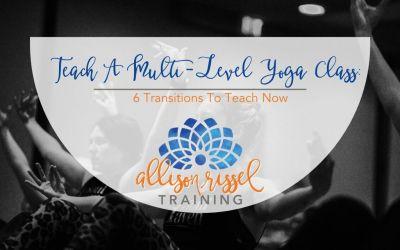 Teach a Multi-Level Yoga Class: 6 Transitions to Teach Now