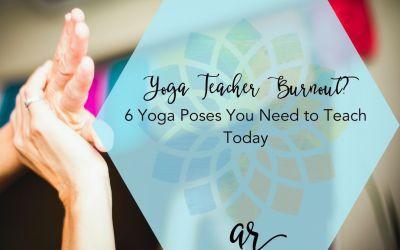 Yoga Teacher Burnout? 6 Yoga Poses You Need to Teach Today