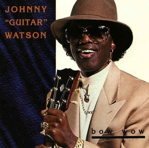 Have you ever wanted to test your knowledge on album covers? Johnny 'Guitar' Watson - Bow Wow (1994) [Remastered 2006 ...