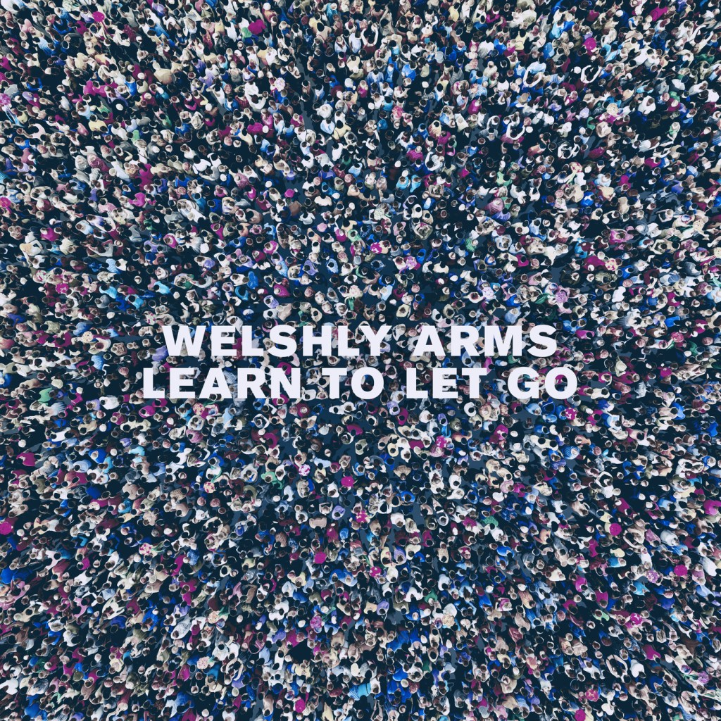 Welshly Arms – Learn To Let Go