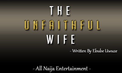 THE UNFAITHFUL WIFE Story by Ebube Uwuze