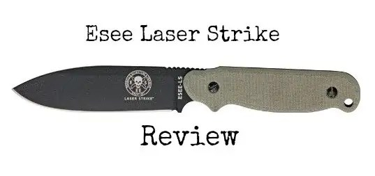 An In Depth Esee Laser Strike Knife Review