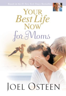 YOUR BEST LIFE NOW FOR MOM BY JOEL OSTEEN