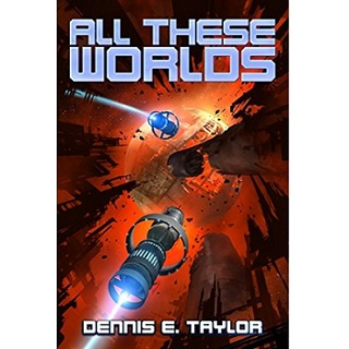 Download All These Worlds by Dennis E Taylor PDF Free