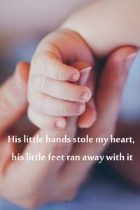 Top 20 Baby Quotes and Sayings for Mom 10 - His little hands stole my heart