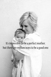 Top 20 Baby Quotes and Sayings for Mom 17 - It is impossible to be a perfect mother