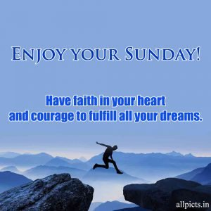 20 Best Sunday Thoughts Images and Inspirational Quotes 14 - Have faith in your heart