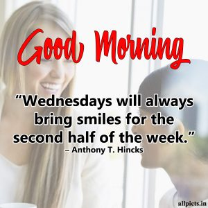 20 Best Wednesday Thought Quotes for Work 06 - Wednesdays will always bring smiles