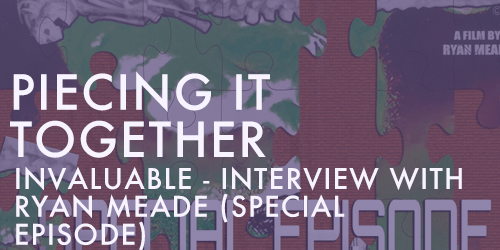 PIECING IT TOGETHER INVALUABLE INTERVIEW WITH RYAN MEADE SPECIAL EPISODE