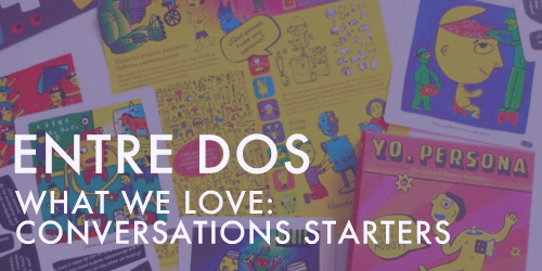 ENTRE DOS WHAT WE LOVE CONVERSATIONS STARTERS