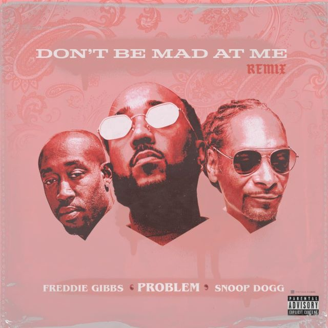 Problem, Snoop Dogg & Freddie Gibbs 'Don't Be Mad At Me' Remix Single cover image