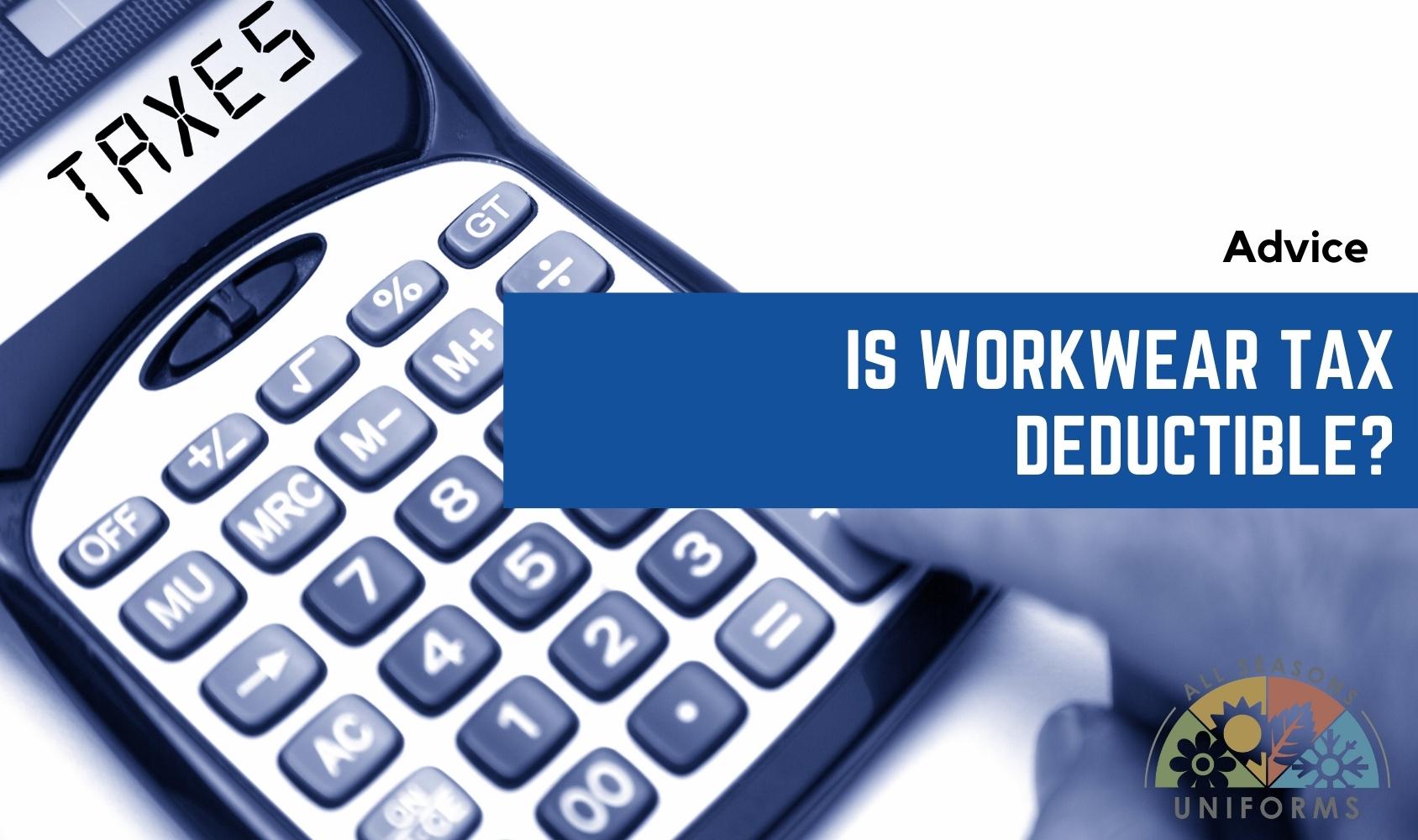The Great Tax Debate – Is Workwear Tax Deductible?